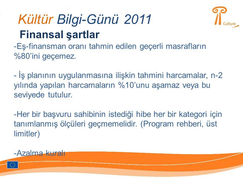 Kültür Bilgi-Günü 2011 Finansal şartlar -Eş-finansman oranı tahmin edilen geçerli masrafların %80'ini geçemez. - İş planının uygulanmasına ilişkin tah