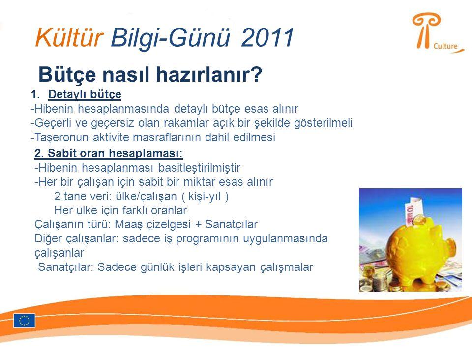 Kültür Bilgi-Günü 2011 Bütçe nasıl hazırlanır? 1.Detaylı bütçe -Hibenin hesaplanmasında detaylı bütçe esas alınır -Geçerli ve geçersiz olan rakamlar a