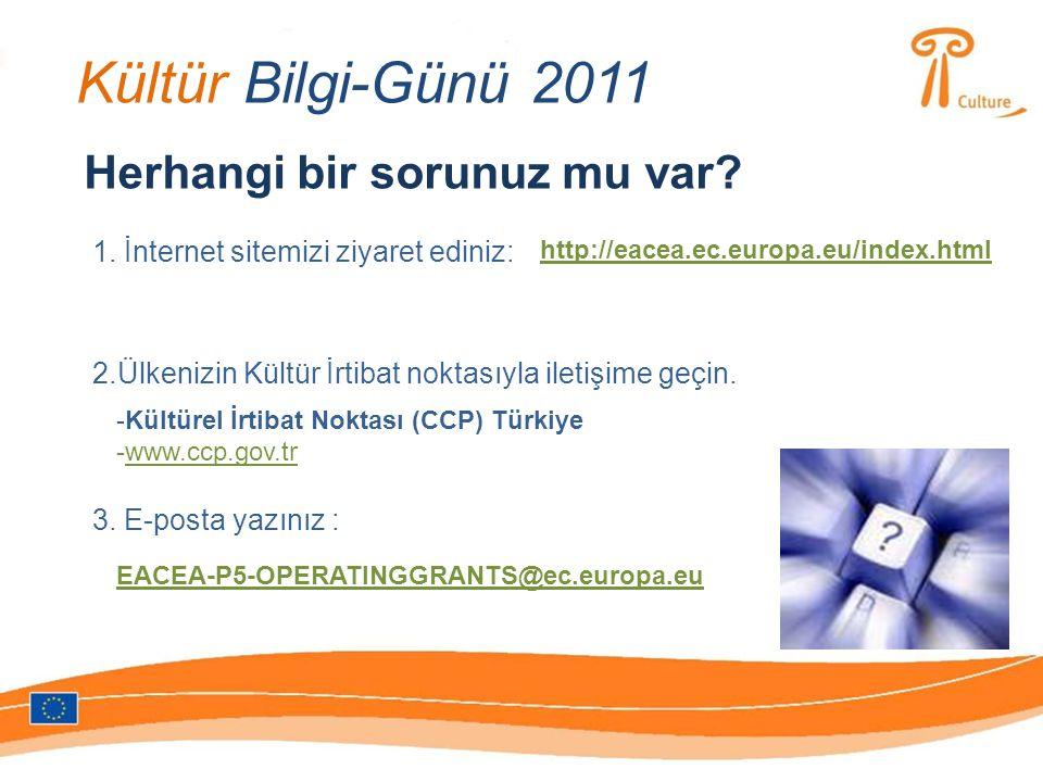 Kültür Bilgi-Günü 2011 Herhangi bir sorunuz mu var? 1. İnternet sitemizi ziyaret ediniz: http://eacea.ec.europa.eu/index.html 2.Ülkenizin Kültür İrtib