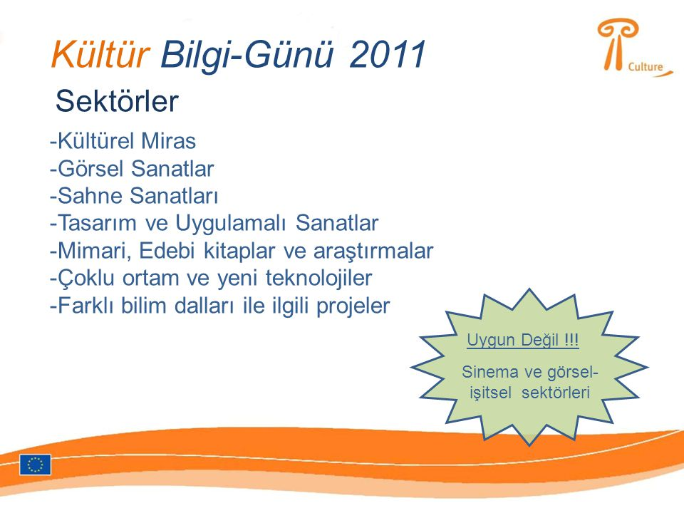 Kültür Bilgi-Günü 2011 Seçim süreci: Kriterler: 1.Uygunluk kriterleri: Katılım şartları 2.Seçim kriterleriKurumun projeyi uygulayacak idari ve finansal kapasitesi 3.Hibe kriterleri Nitelik değerlendirmesi: Proje programın amaçlarıyla örtüşüyor mu?