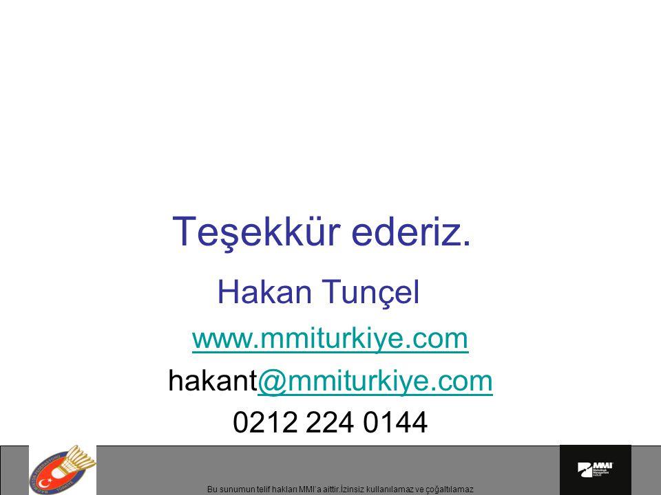 Bu sunumun telif hakları MMI'a aittir.İzinsiz kullanılamaz ve çoğaltılamaz Teşekkür ederiz. Hakan Tunçel www.mmiturkiye.com hakant@mmiturkiye.com@mmit