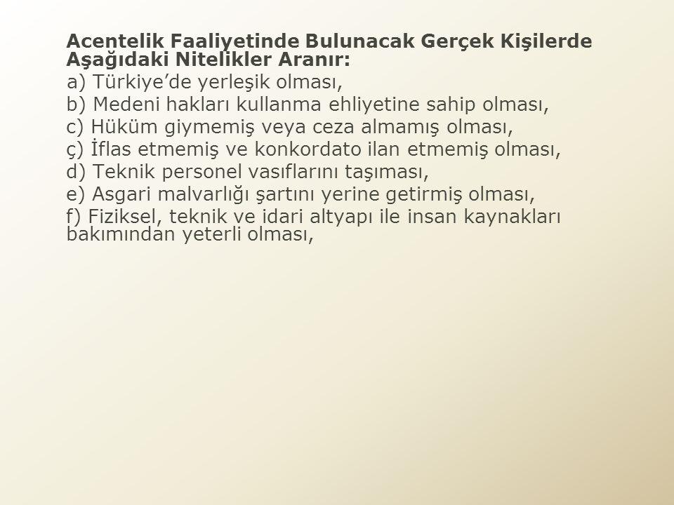 Acentelik Faaliyetinde Bulunacak Gerçek Kişilerde Aşağıdaki Nitelikler Aranır: a) Türkiye'de yerleşik olması, b) Medeni hakları kullanma ehliyetine sa