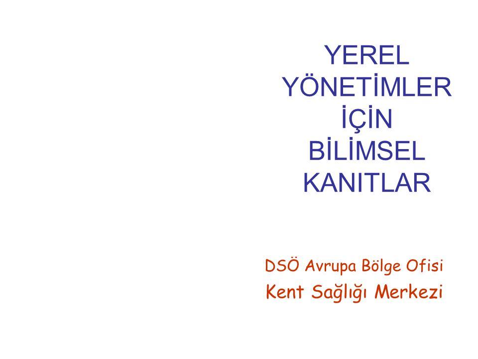 YEREL YÖNETİMLER İÇİN BİLİMSEL KANITLAR DSÖ Avrupa Bölge Ofisi Kent Sağlığı Merkezi