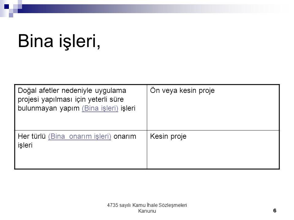 4735 sayılı Kamu İhale Sözleşmeleri Kanunu7 Yapım işlerinde; Uygulama projesiAnahtar teslimi götürü bedel teklif alma Ön veya kesin projeBirim fiyat teklif alma