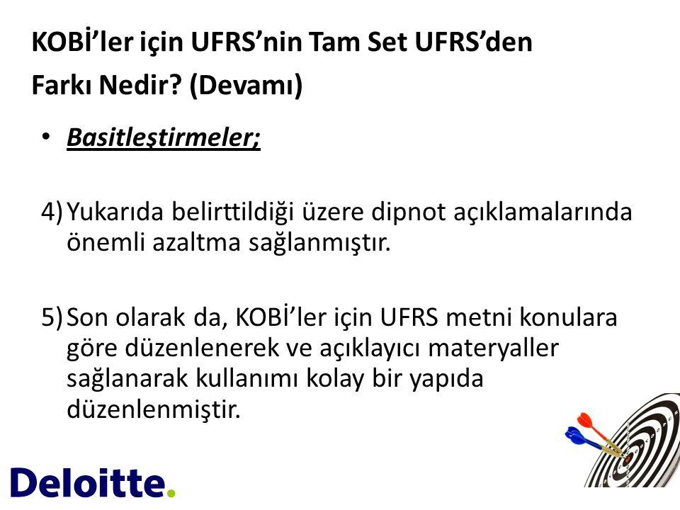 • Basitleştirmeler; 4)Yukarıda belirttildiği üzere dipnot açıklamalarında önemli azaltma sağlanmıştır. 5)Son olarak da, KOBİ'ler için UFRS metni konul