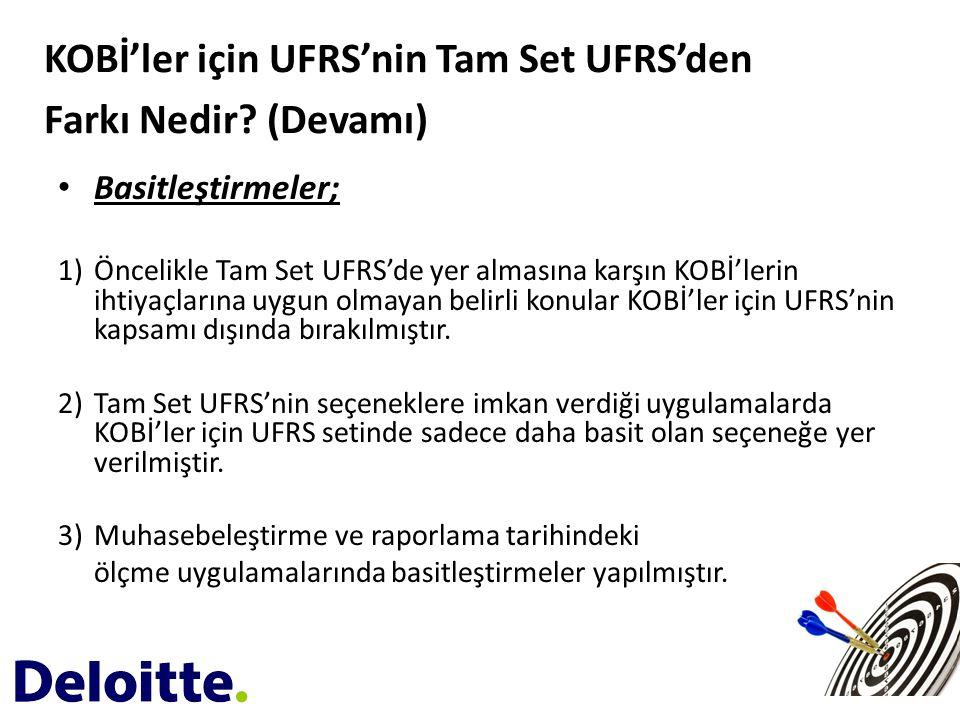 • Basitleştirmeler; 1)Öncelikle Tam Set UFRS'de yer almasına karşın KOBİ'lerin ihtiyaçlarına uygun olmayan belirli konular KOBİ'ler için UFRS'nin kaps