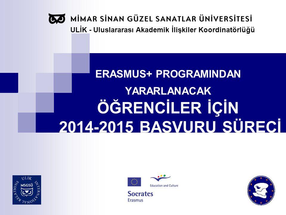 ERASMUS+ PROGRAMINDAN YARARLANACAK ÖĞRENCİLER İÇİN 2014-2015 BAŞVURU SÜRECİ ULİK - Uluslararası Akademik İlişkiler Koordinatörlüğü