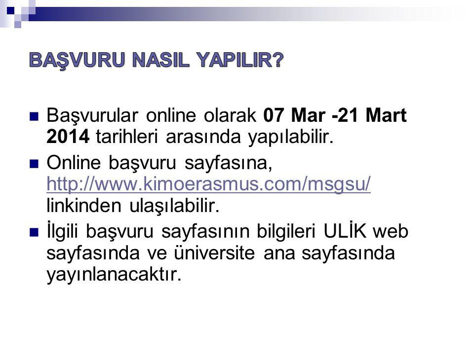  Başvurular online olarak 07 Mar -21 Mart 2014 tarihleri arasında yapılabilir.