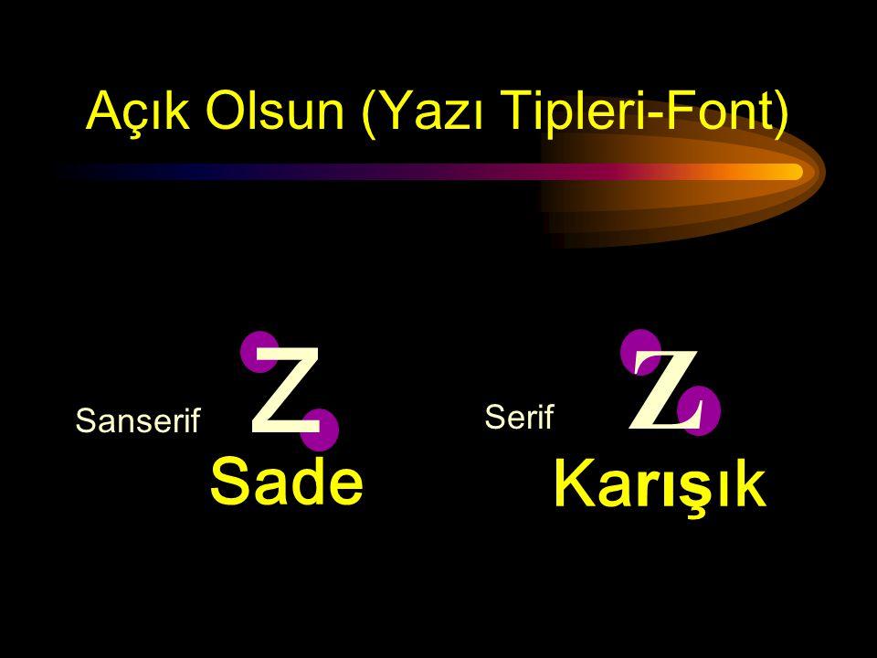 Açık Olsun (Büyük/Küçük Harfler) •HEP BÜYÜK HARF OLURSA OKUMASI ZOR OLUR •Büyük ve küçük harfler birlikte kullanılırsa okuması kolay olur