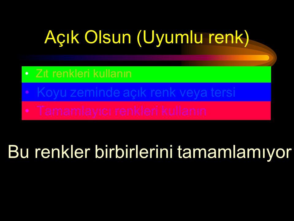 Açık Olsun (Zıtlık) •Zıt renkleri Kullanın •Koyu zeminde açık renk veya tersi •Tamamlayıcı renkleri kullanın Bu açık zeminde koyu renk