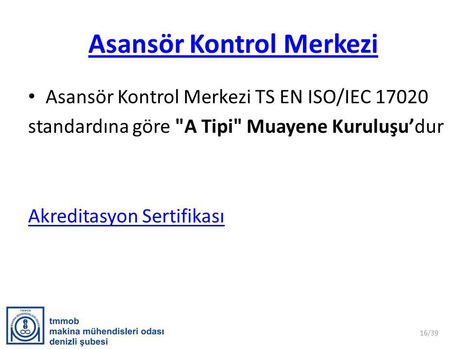 Asansör Kontrol Merkezi • Asansör Kontrol Merkezi TS EN ISO/IEC 17020 standardına göre A Tipi Muayene Kuruluşu'dur Akreditasyon Sertifikası 16/39