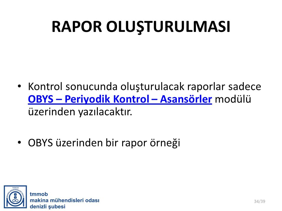 RAPOR OLUŞTURULMASI • Kontrol sonucunda oluşturulacak raporlar sadece OBYS – Periyodik Kontrol – Asansörler modülü üzerinden yazılacaktır. OBYS – Peri