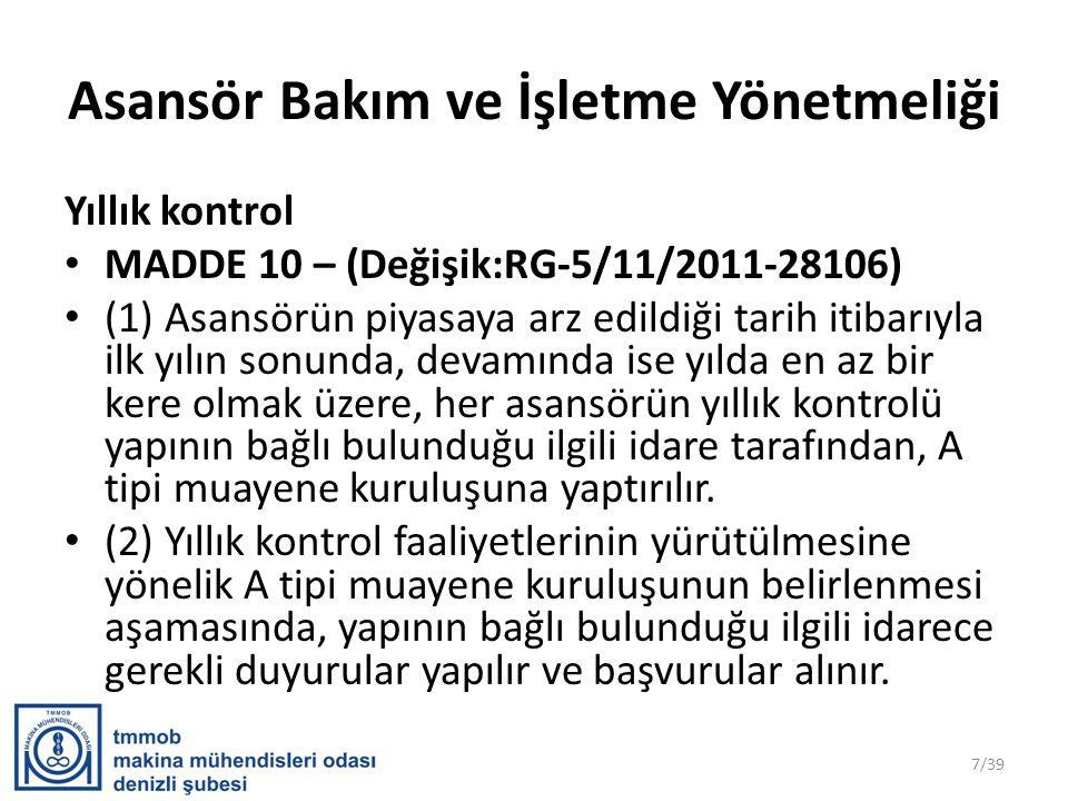 Asansör Bakım ve İşletme Yönetmeliği Yıllık kontrol • MADDE 10 – (Değişik:RG-5/11/2011-28106) • (1) Asansörün piyasaya arz edildiği tarih itibarıyla i