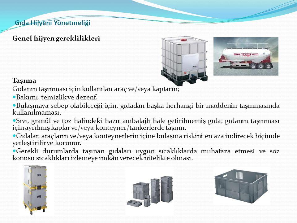 Gıda Hijyeni Yönetmeliği Genel hijyen gereklilikleri Taşıma Gıdanın taşınması için kullanılan araç ve/veya kapların;  Bakımı, temizlik ve dezenf.  B