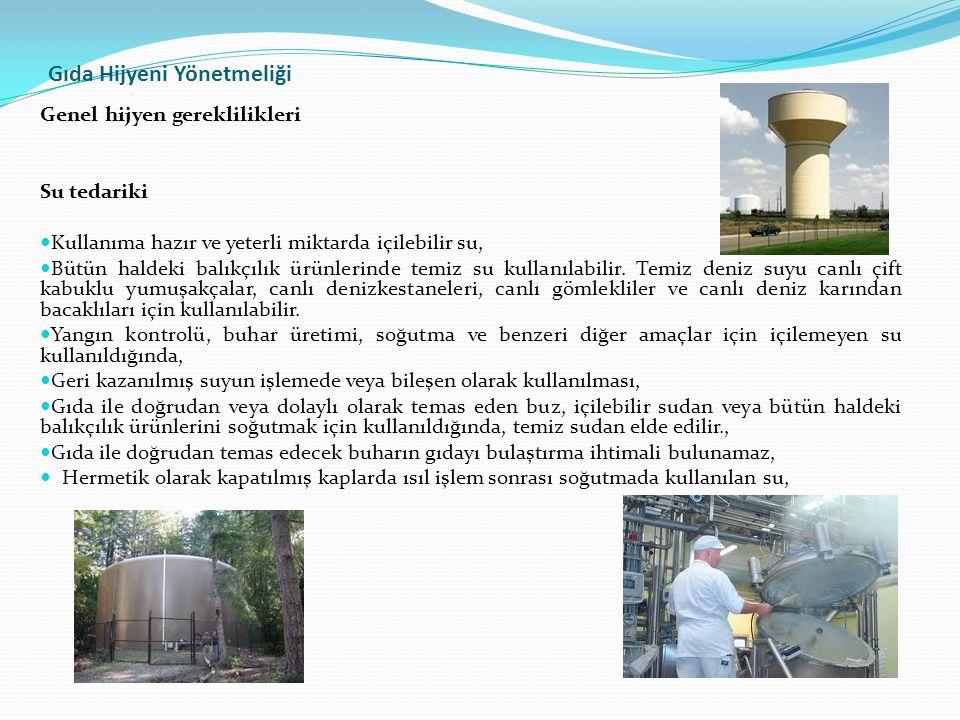 Gıda Hijyeni Yönetmeliği Genel hijyen gereklilikleri Su tedariki  Kullanıma hazır ve yeterli miktarda içilebilir su,  Bütün haldeki balıkçılık ürünlerinde temiz su kullanılabilir.