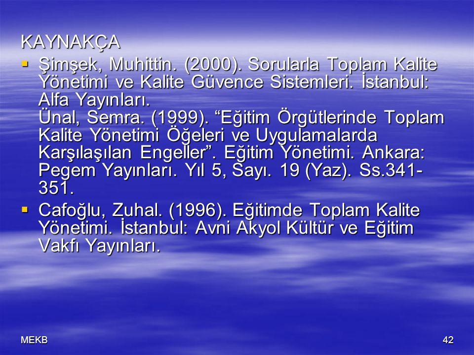 MEKB42 KAYNAKÇA  Şimşek, Muhittin. (2000). Sorularla Toplam Kalite Yönetimi ve Kalite Güvence Sistemleri. İstanbul: Alfa Yayınları. Ünal, Semra. (199