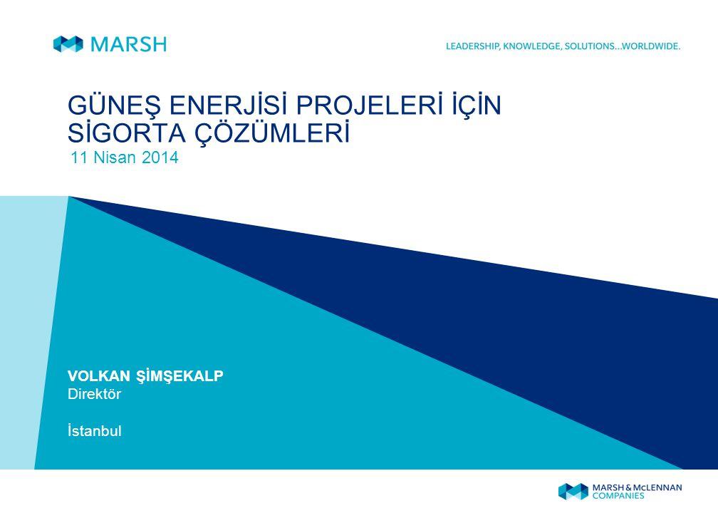 GÜNEŞ ENERJİSİ PROJELERİ İÇİN SİGORTA ÇÖZÜMLERİ 11 Nisan 2014 VOLKAN ŞİMŞEKALP Direktör İstanbul