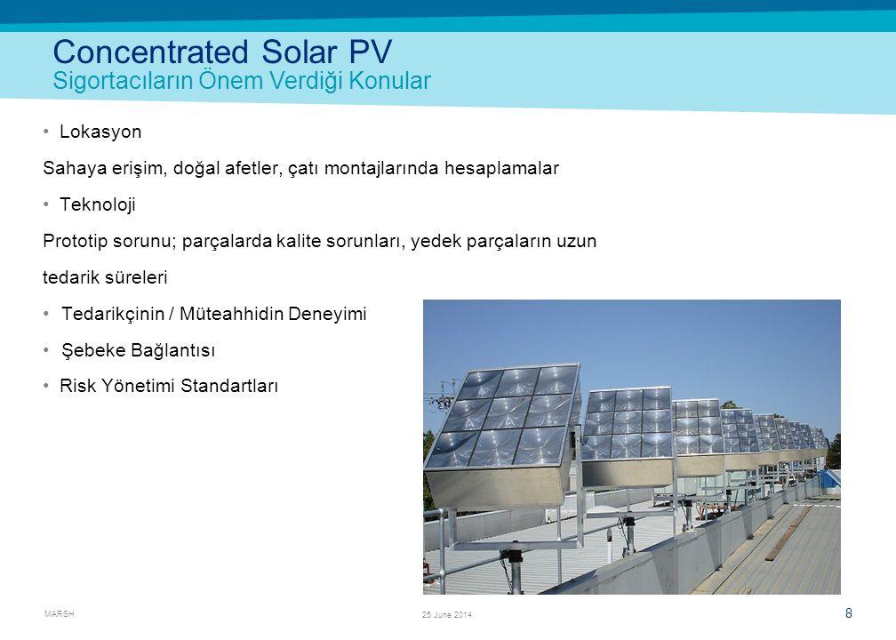 MARSH 8 25 June 2014 Concentrated Solar PV Sigortacıların Önem Verdiği Konular •Lokasyon Sahaya erişim, doğal afetler, çatı montajlarında hesaplamalar
