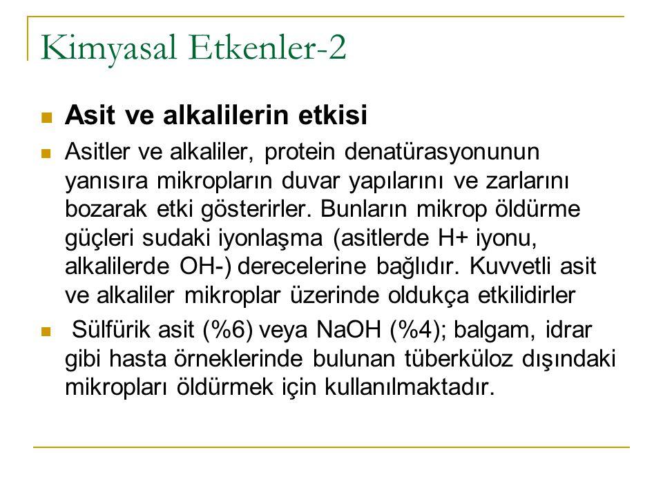 Kimyasal Etkenler-2  Asit ve alkalilerin etkisi  Asitler ve alkaliler, protein denatürasyonunun yanısıra mikropların duvar yapılarını ve zarlarını b