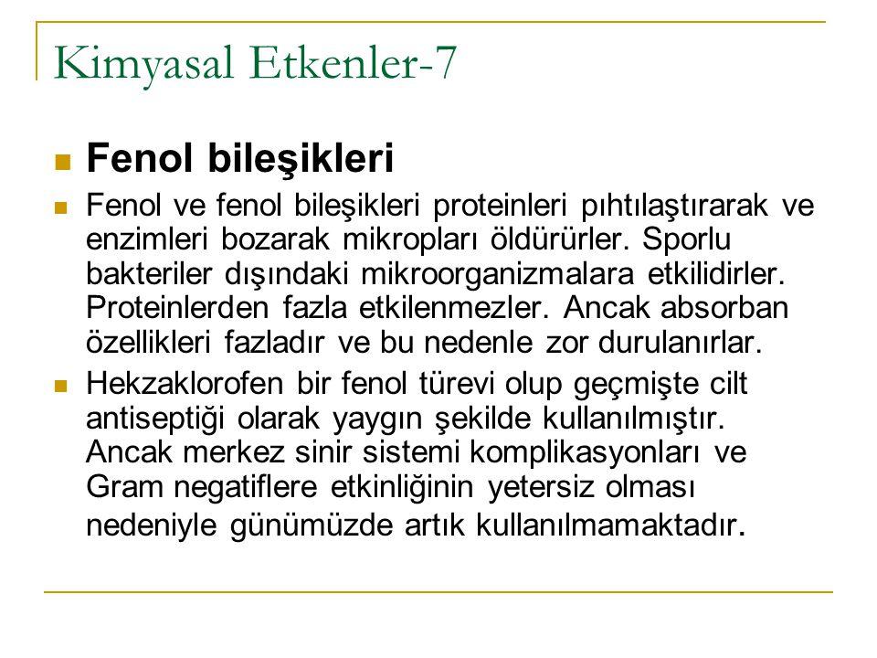 Kimyasal Etkenler-7  Fenol bileşikleri  Fenol ve fenol bileşikleri proteinleri pıhtılaştırarak ve enzimleri bozarak mikropları öldürürler. Sporlu ba