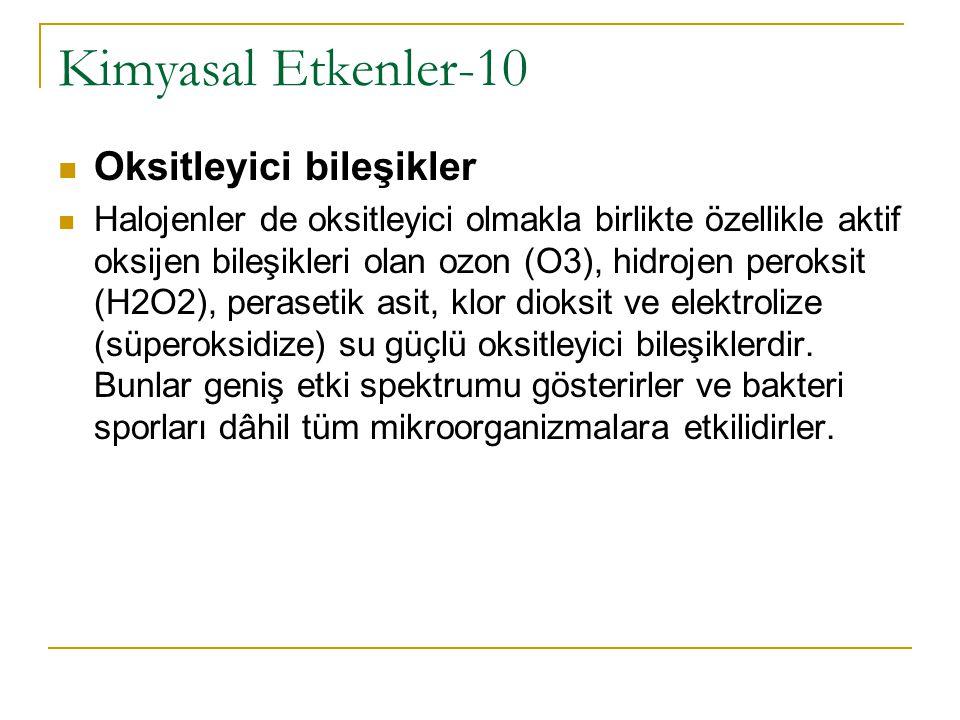Kimyasal Etkenler-10  Oksitleyici bileşikler  Halojenler de oksitleyici olmakla birlikte özellikle aktif oksijen bileşikleri olan ozon (O3), hidroje