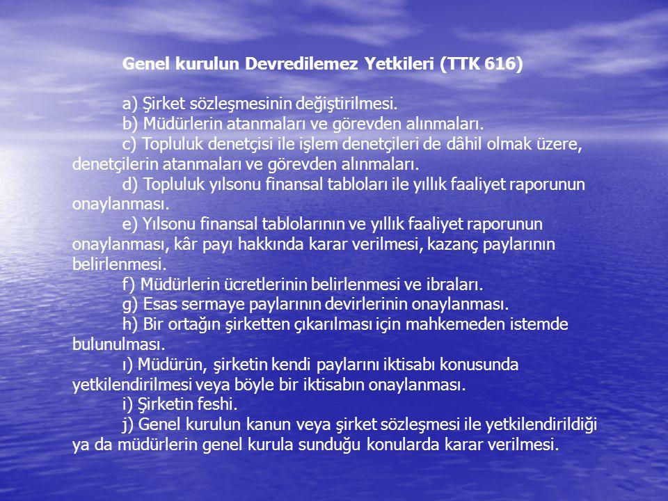 Genel kurulun Devredilemez Yetkileri (TTK 616) a) Şirket sözleşmesinin değiştirilmesi.