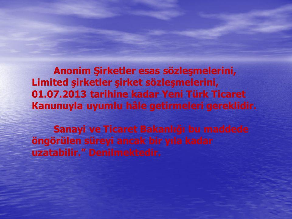 Anonim Şirketler esas sözleşmelerini, Limited şirketler şirket sözleşmelerini, 01.07.2013 tarihine kadar Yeni Türk Ticaret Kanunuyla uyumlu hâle getirmeleri gereklidir.