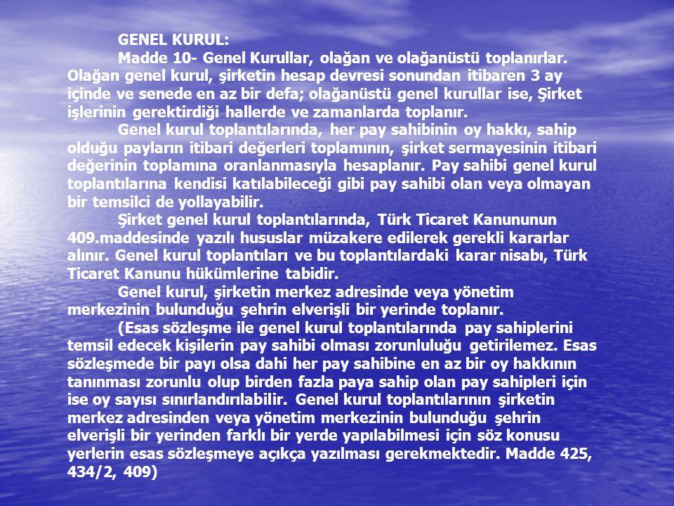 GENEL KURUL: Madde 10- Genel Kurullar, olağan ve olağanüstü toplanırlar.