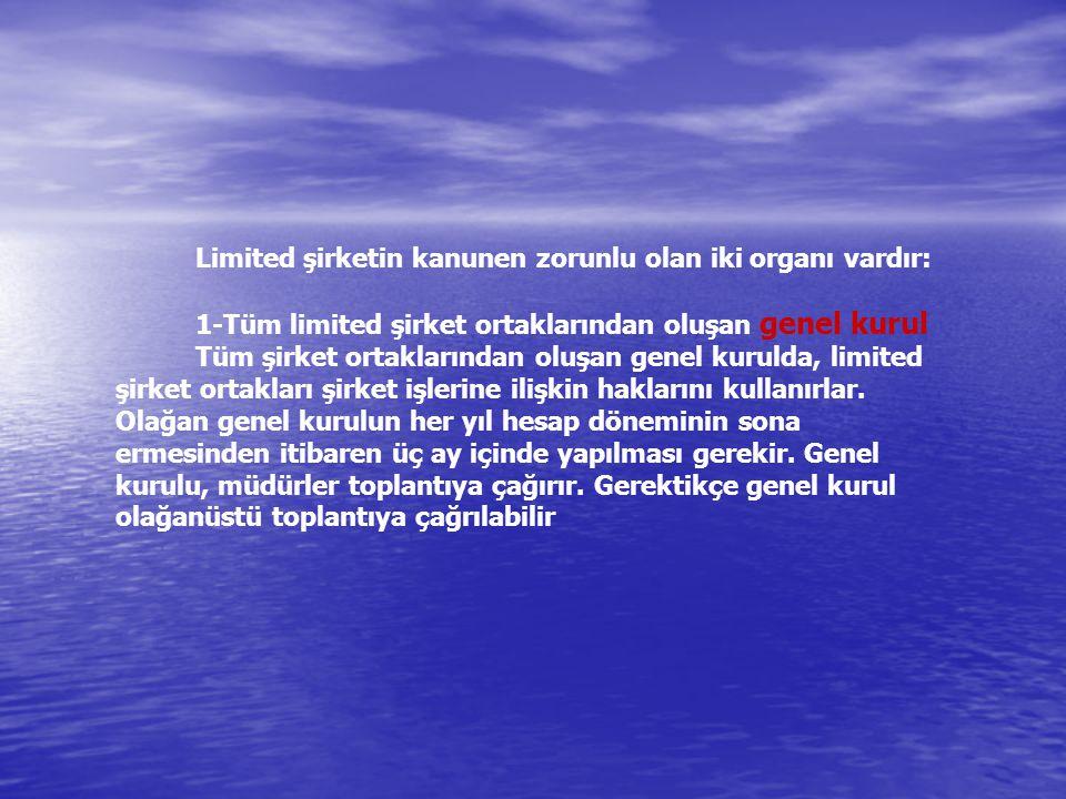 Limited şirketin kanunen zorunlu olan iki organı vardır: 1-Tüm limited şirket ortaklarından oluşan genel kurul Tüm şirket ortaklarından oluşan genel kurulda, limited şirket ortakları şirket işlerine ilişkin haklarını kullanırlar.