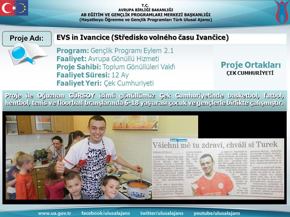 Proje Ortakları ÇEK CUMHURİYETİ Program: Gençlik Programı Eylem 2.1 Faaliyet: Avrupa Gönüllü Hizmeti Proje Sahibi: Toplum Gönüllüleri Vakfı Faaliyet S