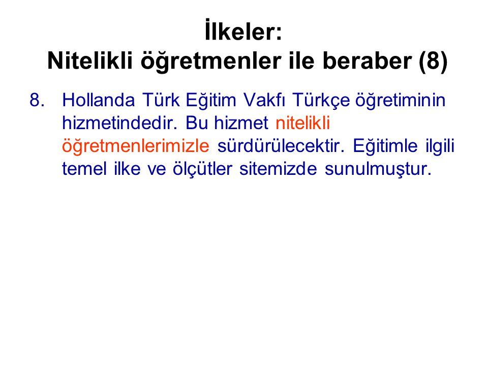 İlkeler: Nitelikli öğretmenler ile beraber (8) 8.Hollanda Türk Eğitim Vakfı Türkçe öğretiminin hizmetindedir.