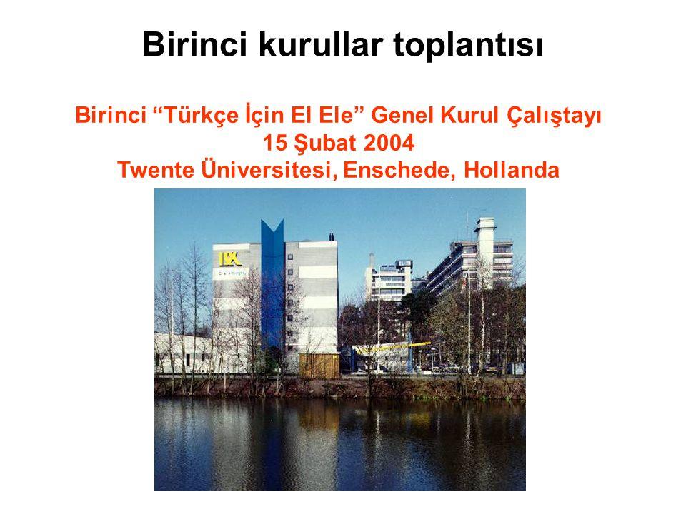 Birinci kurullar toplantısı Birinci Türkçe İçin El Ele Genel Kurul Çalıştayı 15 Şubat 2004 Twente Üniversitesi, Enschede, Hollanda