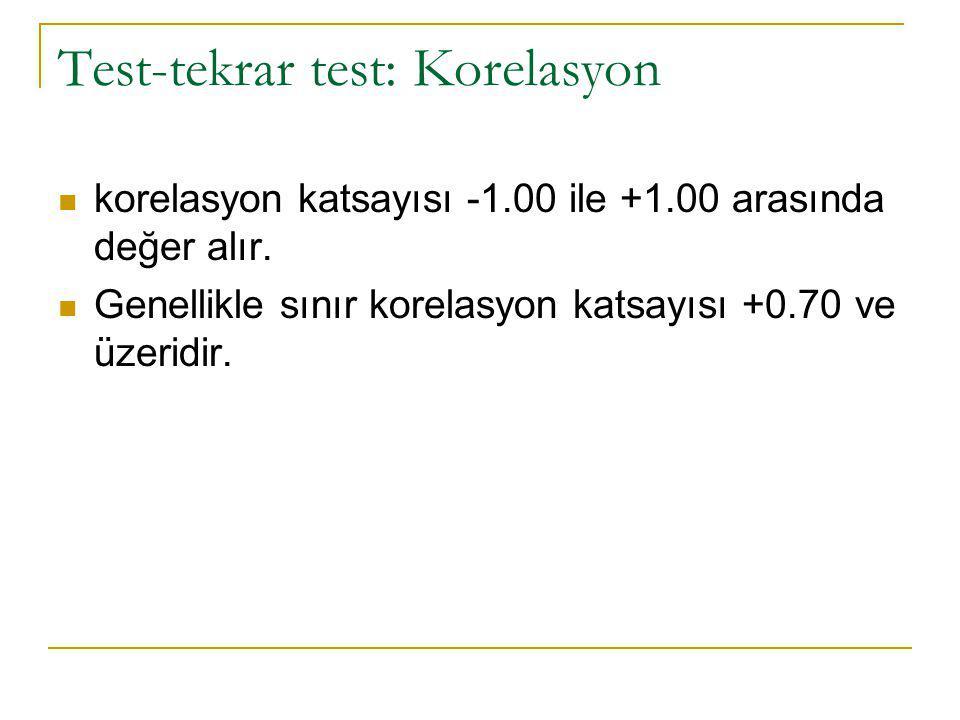 Test-tekrar test: Korelasyon  korelasyon katsayısı -1.00 ile +1.00 arasında değer alır.  Genellikle sınır korelasyon katsayısı +0.70 ve üzeridir.
