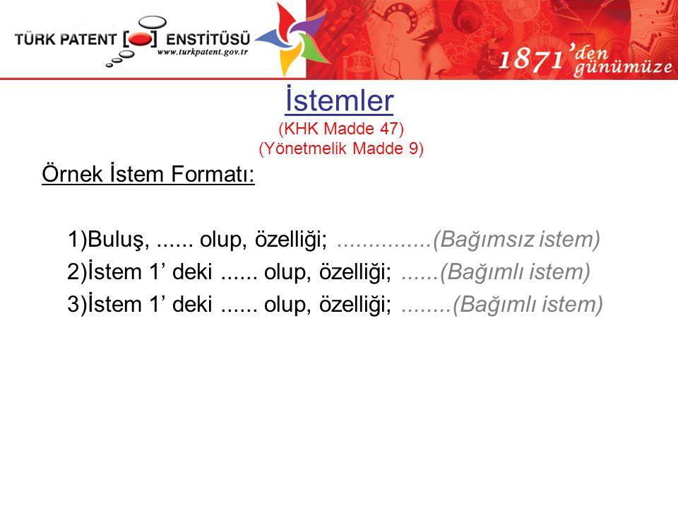 İstemler (KHK Madde 47) (Yönetmelik Madde 9) Örnek İstem Formatı: 1)Buluş,...... olup, özelliği;...............(Bağımsız istem) 2)İstem 1' deki......