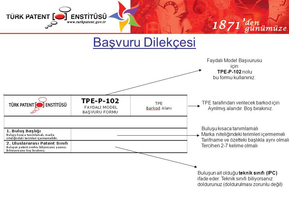 Başvuru Dilekçesi TPE tarafından verilecek barkod için Ayrılmış alandır. Boş bırakınız. Faydalı Model Başvurusu için TPE-P-102 nolu bu formu kullanını