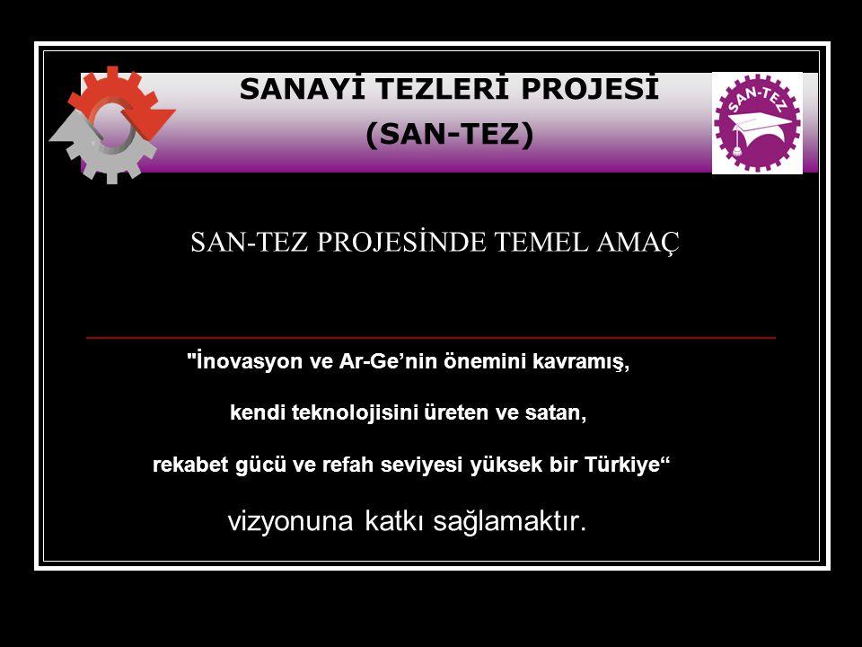SAN-TEZ PROJESİNDE TEMEL AMAÇ