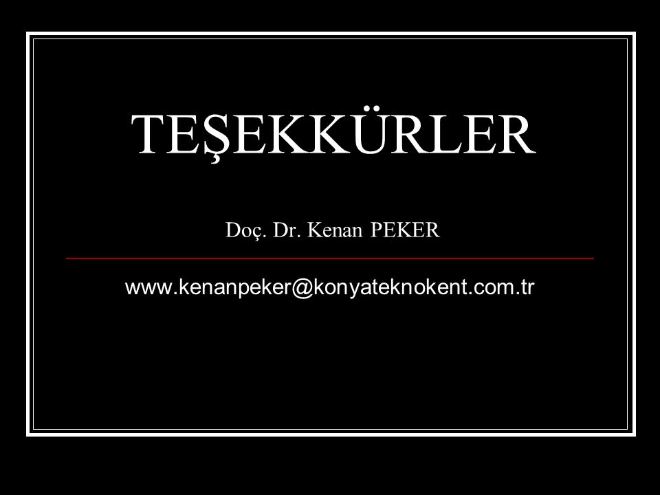 TEŞEKKÜRLER Doç. Dr. Kenan PEKER www.kenanpeker@konyateknokent.com.tr