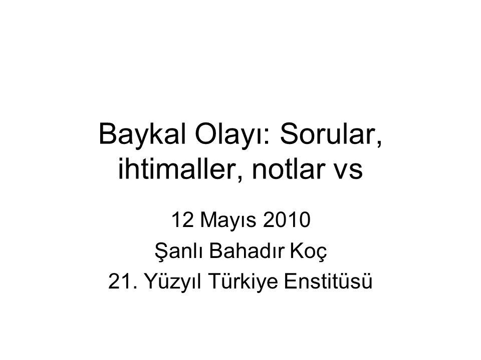 Baykal Olayı: Sorular, ihtimaller, notlar vs 12 Mayıs 2010 Şanlı Bahadır Koç 21.