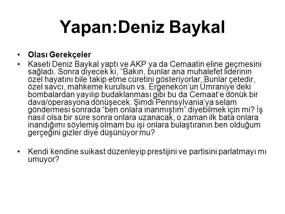 Yapan:Deniz Baykal •Olası Gerekçeler •Kaseti Deniz Baykal yaptı ve AKP ya da Cemaatin eline geçmesini sağladı.
