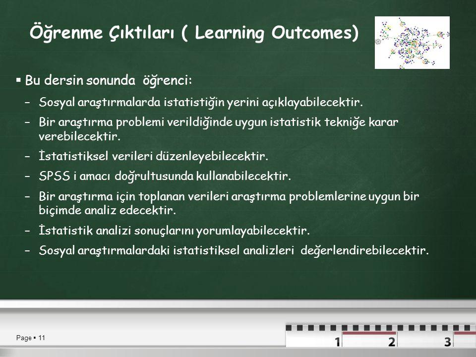 Page  11 Ö Öğrenme Çıktıları ( Learning Outcomes)  Bu dersin sonunda öğrenci: –Sosyal araştırmalarda istatistiğin yerini açıklayabilecektir.