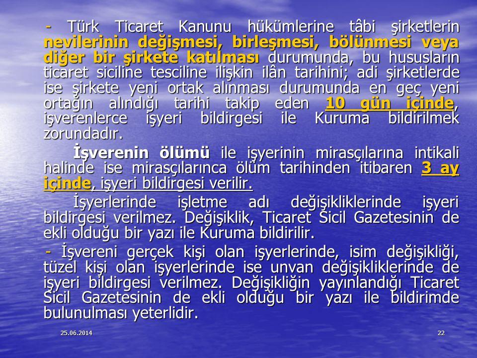 25.06.201422 - Türk Ticaret Kanunu hükümlerine tâbi şirketlerin nevilerinin değişmesi, birleşmesi, bölünmesi veya diğer bir şirkete katılması durumund