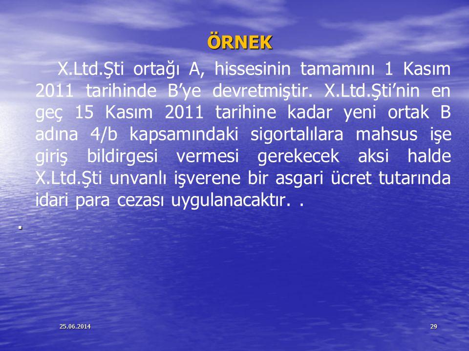 25.06.201429 ÖRNEK ÖRNEK X.Ltd.Şti ortağı A, hissesinin tamamını 1 Kasım 2011 tarihinde B'ye devretmiştir. X.Ltd.Şti'nin en geç 15 Kasım 2011 tarihine