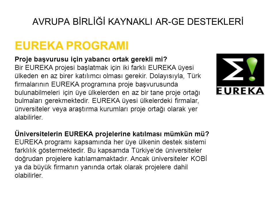 AVRUPA BİRLİĞİ KAYNAKLI AR-GE DESTEKLERİ EUREKA PROGRAMI Proje başvurusu için yabancı ortak gerekli mi? Bir EUREKA projesi başlatmak için iki farklı E