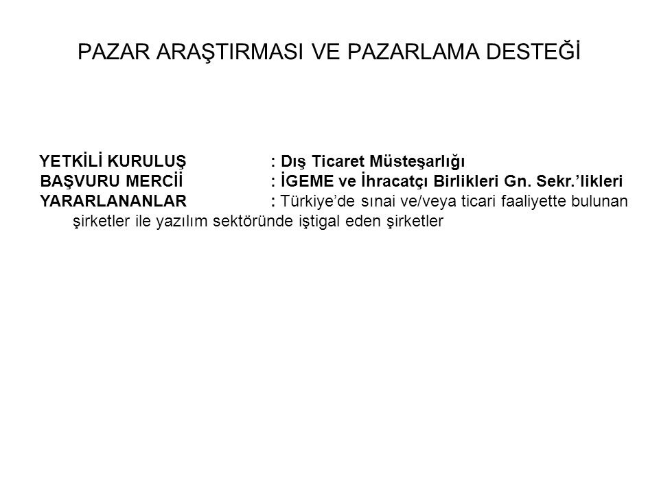 YETKİLİ KURULUŞ : Dış Ticaret Müsteşarlığı BAŞVURU MERCİİ : İGEME ve İhracatçı Birlikleri Gn. Sekr.'likleri YARARLANANLAR: Türkiye'de sınai ve/veya ti