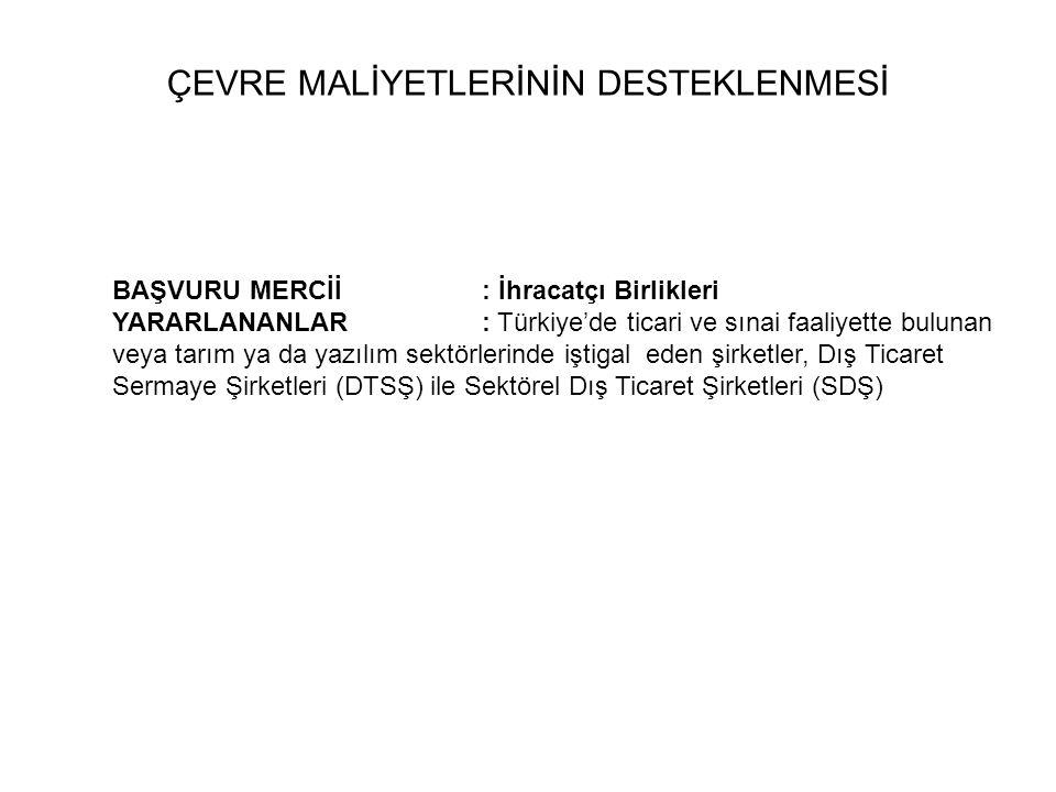 BAŞVURU MERCİİ : İhracatçı Birlikleri YARARLANANLAR: Türkiye'de ticari ve sınai faaliyette bulunan veya tarım ya da yazılım sektörlerinde iştigal eden