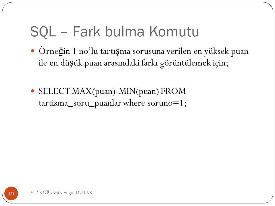 SQL – Fark bulma Komutu  Örne ğ in 1 no'lu tartı ş ma sorusuna verilen en yüksek puan ile en dü ş ük puan arasındaki farkı görüntülemek için;  SELEC