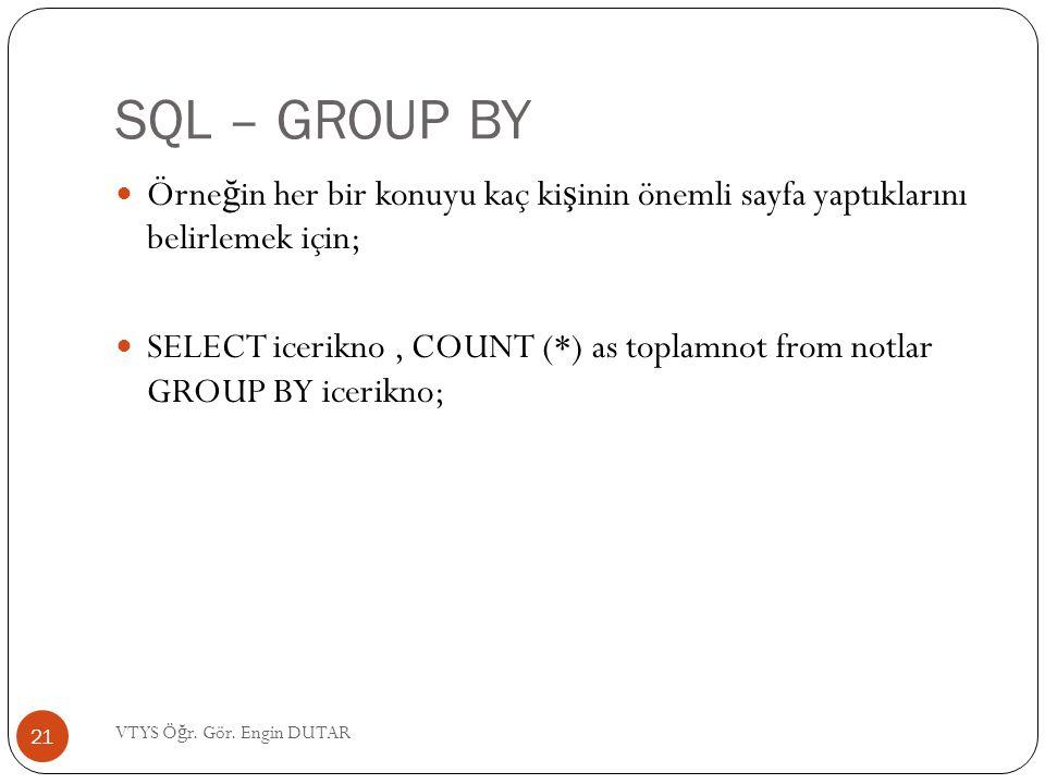 SQL – GROUP BY  Örne ğ in her bir konuyu kaç ki ş inin önemli sayfa yaptıklarını belirlemek için;  SELECT icerikno, COUNT (*) as toplamnot from notl