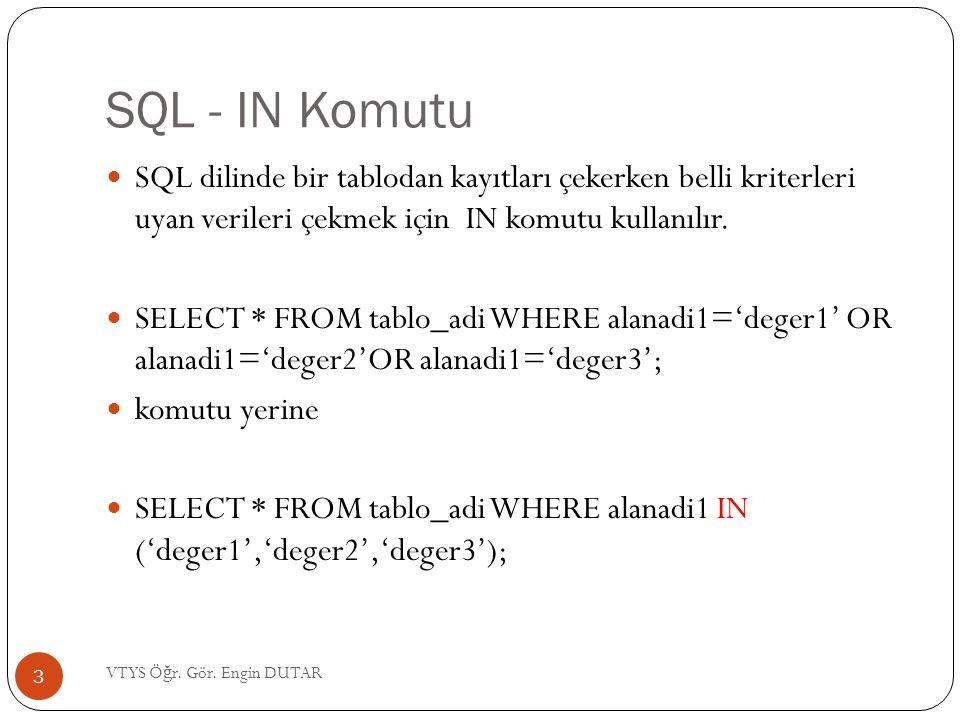 SQL - IN Komutu  Görev 10'da olu ş turulan veri tabanındaki adı Sema ve Serdar olan kullanıcıları görüntülemek için;  SELECT * FROM kullanici_bilgileri WHERE ad IN ( Sema , Serdar ); 4 VTYS Ö ğ r.