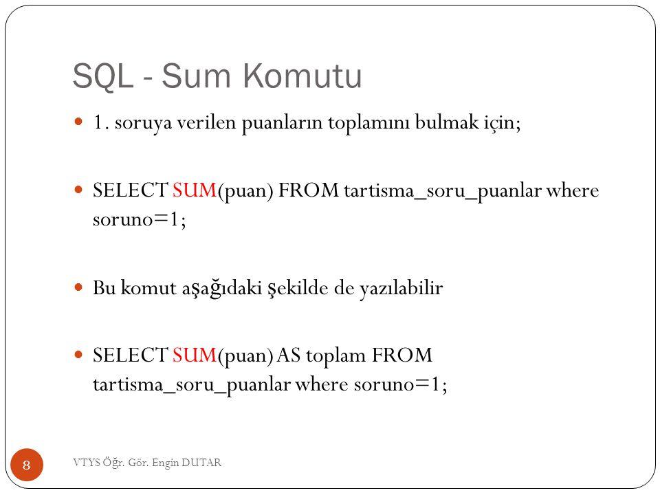 SQL – Fark bulma Komutu  Örne ğ in 1 no'lu tartı ş ma sorusuna verilen en yüksek puan ile en dü ş ük puan arasındaki farkı görüntülemek için;  SELECT MAX(puan)-MIN(puan) FROM tartisma_soru_puanlar where soruno=1; 19 VTYS Ö ğ r.