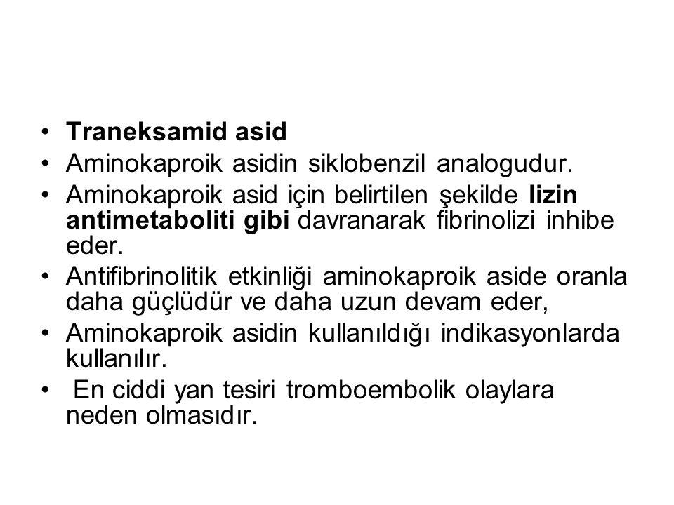 •Traneksamid asid •Aminokaproik asidin siklobenzil analogudur. •Aminokaproik asid için belirtilen şekilde lizin antimetaboliti gibi davranarak fibrino